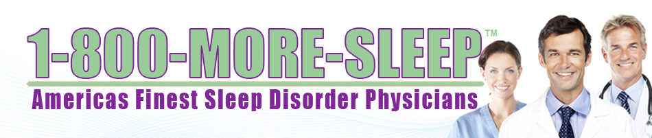 1-800-More-Sleep – Find a local Sleep Disorder Physician